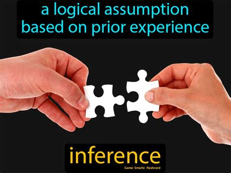 Inference: A logical assumption based on prior experience
